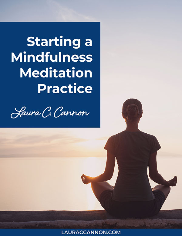 Starting a Mindfulness Meditation Practice by Laura C. Cannon